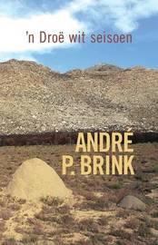 'n Droe Wit Seisoen: Roman by Andre P. Brink