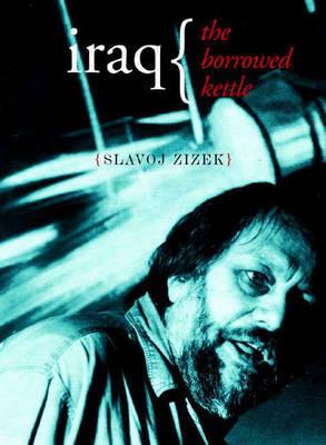 Iraq: The Borrowed Kettle by Slavoj Z?iz?ek