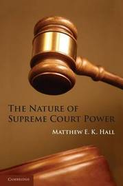 The Nature of Supreme Court Power by Matthew E. K. Hall