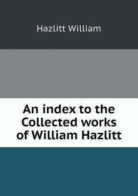 An Index to the Collected Works of William Hazlitt by Alfred Rayney Waller image
