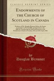 Endowments of the Church of Scotland in Canada by Douglas Brymner