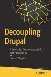 Decoupling Drupal by Deepali Mayekar