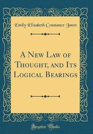 A New Law of Thought, and Its Logical Bearings (Classic Reprint) by Emily Elizabeth Constance Jones image