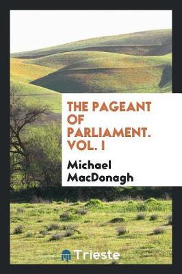 The Pageant of Parliament, Vol. I by Michael MacDonagh image