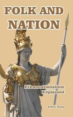 Folk and Nation - Ethnonationalism Explained by Arthur Kemp