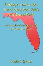 Everything You Want to Know About A Gluten-Free Lifestyle in the State of Florida by Jennifer V. Spersrud