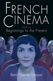 French Cinema: From Its Beginnings to the Present by Remi Fournier Lanzoni image