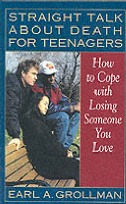 Straight Talk About Death for Teenagers by Earl A. Grollman
