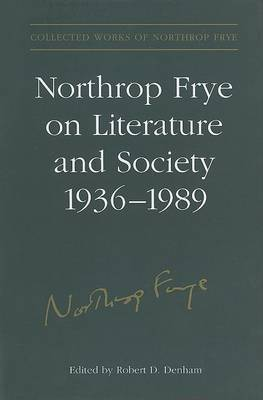 Northrop Frye on Literature and Society, 1936-89 by Northrop Frye