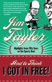 And to Think I Got in Free! by Jim Taylor