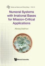 Numeral Systems With Irrational Bases For Mission-critical Applications by Alexey Stakhov