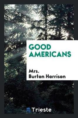 Good Americans by Mrs Burton Harrison