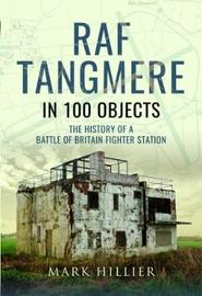 RAF Tangmere in 100 Objects by Mark Hillier