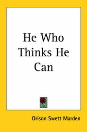 He Who Thinks He Can (1908) by Orison Swett Marden image