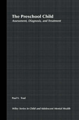 The Preschool Child: Assessment, Diagnosis, Treatment by Paul V. Trad