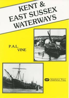 Kent and East Sussex Waterways by P.A.L. Vine