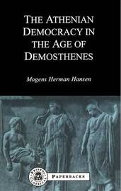 Athenian Democracy in the Age of Demosthenes by Mogens Herman Hansen
