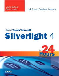 Sams Teach Yourself Silverlight 4 in 24 Hours by Laura Nichols