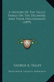 A History of the Talley Family on the Delaware, and Their Descendants (1899) by George A Talley