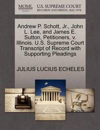 Andrew P. Schott, Jr., John L. Lee, and James E. Sutton, Petitioners, V. Illinois. U.S. Supreme Court Transcript of Record with Supporting Pleadings by Julius Lucius Echeles