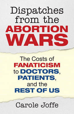 Dispatches From The Abortion Wars by Carole Joffe image