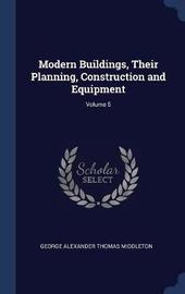 Modern Buildings, Their Planning, Construction and Equipment; Volume 5 by George Alexander Thomas Middleton