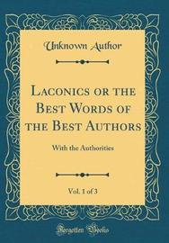 Laconics or the Best Words of the Best Authors, Vol. 1 of 3 by Unknown Author image