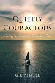 Quietly Courageous by Gil Rendle