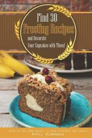 Find 30 Frosting Recipes and Decorate Your Cupcakes with Them! by April Blomgren