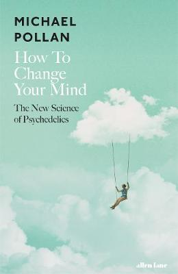 How To Change Your Mind: The New Science of Psychedelics by Michael Pollan image