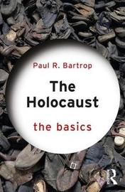 The Holocaust: The Basics by Paul R Bartrop