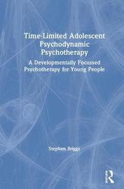 Time-Limited Adolescent Psychodynamic Psychotherapy by Stephen Briggs