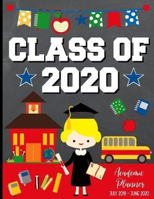 Class of 2020 Academic Planner July 2019 - June 2020 by Sentiments Studios