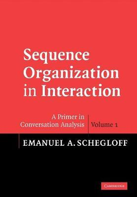 Sequence Organization in Interaction: Volume 1 by Emanuel A Schegloff