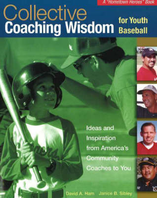 Collective Coaching Wisdom for Youth Baseball: Ideas and Inspiration from America's Community Coaches to You by David A. Ham image