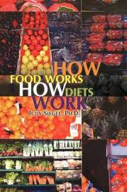 How Food Works / How Diets Work by Judy Ph.D. Siegel