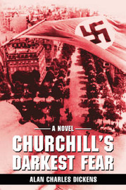 Churchill's Darkest Fear by Alan Charles Dickens