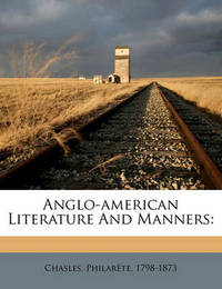 Anglo-American Literature and Manners by Philarete Chasles