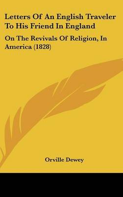 Letters Of An English Traveler To His Friend In England: On The Revivals Of Religion, In America (1828) by Orville Dewey image