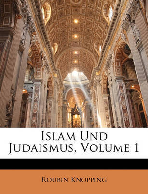 Islam Und Judaismus, Volume 1 by Roubin Knopping