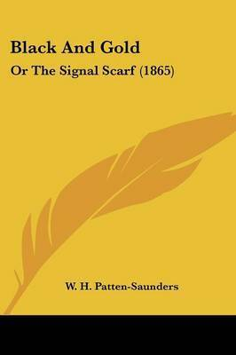 Black And Gold: Or The Signal Scarf (1865) by W H Patten-Saunders