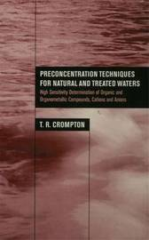 Preconcentration Techniques for Natural and Treated Waters by T.R. Crompton