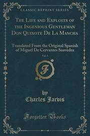 The Life and Exploits of the Ingenious Gentleman Don Quixote de La Mancha, Vol. 3 by Charles Jarvis