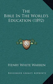The Bible in the World's Education (1892) by Henry White Warren