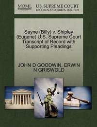 Sayne (Billy) V. Shipley (Eugene) U.S. Supreme Court Transcript of Record with Supporting Pleadings by John D Goodwin