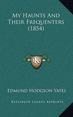 My Haunts and Their Frequenters (1854) by Edmund Hodgson Yates image