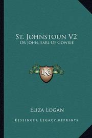 St. Johnstoun V2: Or John, Earl of Gowrie by Eliza Logan