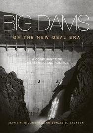 Big Dams of the New Deal Era by David P. Billington