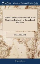Remarks on the Letter Addressed to Two Great Men. in a Letter to the Author of That Piece by William Burke image