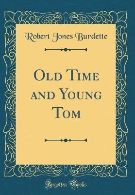 Old Time and Young Tom (Classic Reprint) by Robert Jones Burdette